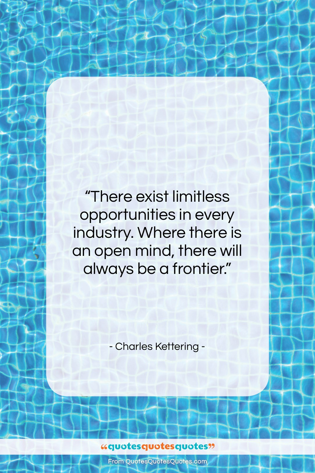 """Charles Kettering quote: """"There exist limitless opportunities in every industry….""""- at QuotesQuotesQuotes.com"""