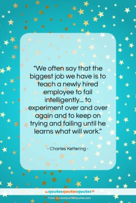"""Charles Kettering quote: """"We often say that the biggest job…""""- at QuotesQuotesQuotes.com"""