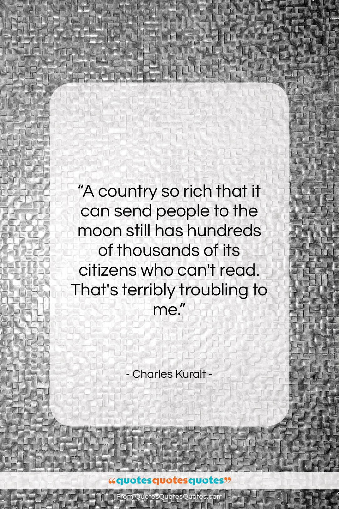 """Charles Kuralt quote: """"A country so rich that it can…""""- at QuotesQuotesQuotes.com"""