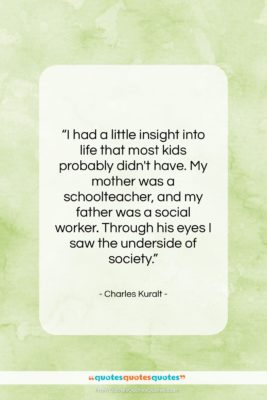 """Charles Kuralt quote: """"I had a little insight into life…""""- at QuotesQuotesQuotes.com"""