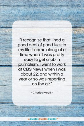 "Charles Kuralt quote: ""I recognize that I had a good…""- at QuotesQuotesQuotes.com"
