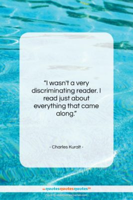 """Charles Kuralt quote: """"I wasn't a very discriminating reader. I…""""- at QuotesQuotesQuotes.com"""