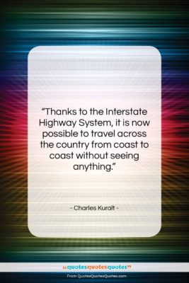 "Charles Kuralt quote: ""Thanks to the Interstate Highway System, it…""- at QuotesQuotesQuotes.com"