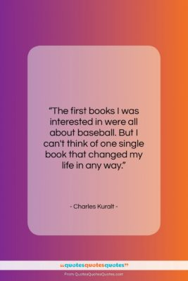 "Charles Kuralt quote: ""The first books I was interested in…""- at QuotesQuotesQuotes.com"