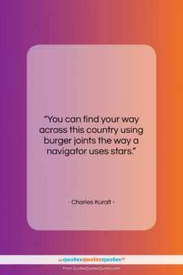 """Charles Kuralt quote: """"You can find your way across this…""""- at QuotesQuotesQuotes.com"""