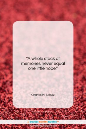 """Charles M. Schulz quote: """"A whole stack of memories never equal…""""- at QuotesQuotesQuotes.com"""