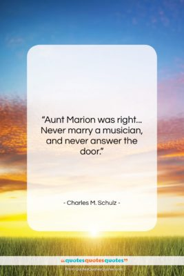 """Charles M. Schulz quote: """"Aunt Marion was right… Never marry a…""""- at QuotesQuotesQuotes.com"""