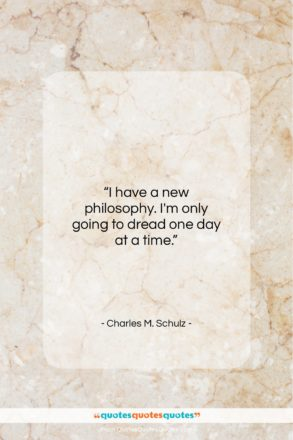 """Charles M. Schulz quote: """"I have a new philosophy. I'm only…""""- at QuotesQuotesQuotes.com"""