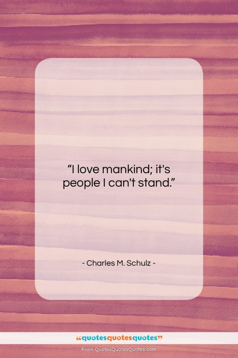 """Charles M. Schulz quote: """"I love mankind; it's people I can't…""""- at QuotesQuotesQuotes.com"""