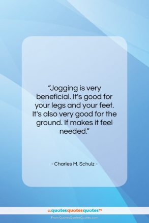 """Charles M. Schulz quote: """"Jogging is very beneficial. It's good for…""""- at QuotesQuotesQuotes.com"""