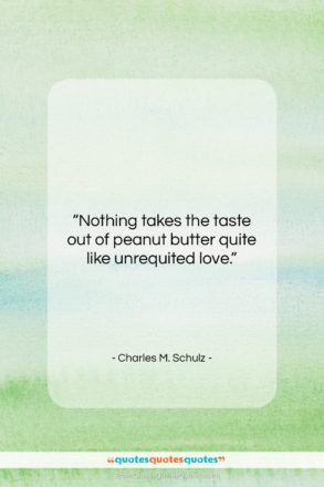 "Charles M. Schulz quote: ""Nothing takes the taste out of peanut…""- at QuotesQuotesQuotes.com"