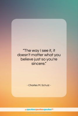 """Charles M. Schulz quote: """"The way I see it, it doesn't…""""- at QuotesQuotesQuotes.com"""