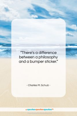 """Charles M. Schulz quote: """"There's a difference between a philosophy and…""""- at QuotesQuotesQuotes.com"""