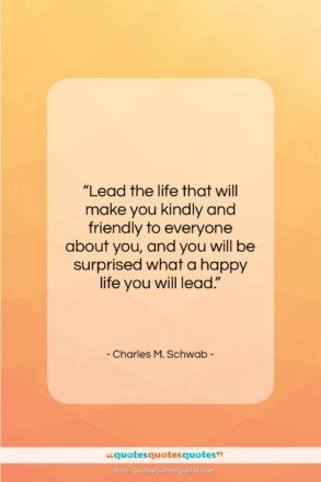 """Charles M. Schwab quote: """"Lead the life that will make you…""""- at QuotesQuotesQuotes.com"""