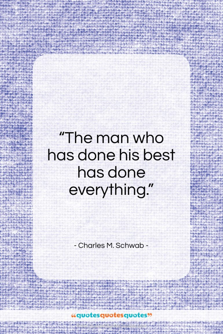 """Charles M. Schwab quote: """"The man who has done his best…""""- at QuotesQuotesQuotes.com"""