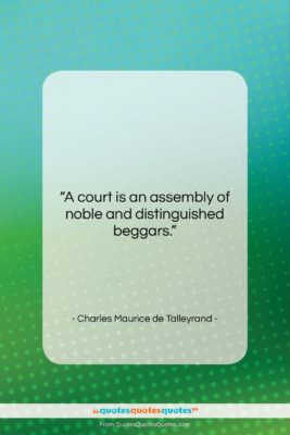 """Charles Maurice de Talleyrand quote: """"A court is an assembly of noble…""""- at QuotesQuotesQuotes.com"""