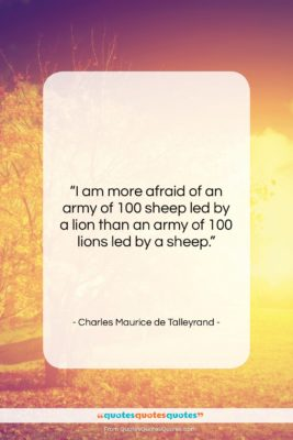 "Charles Maurice de Talleyrand quote: ""I am more afraid of an army…""- at QuotesQuotesQuotes.com"