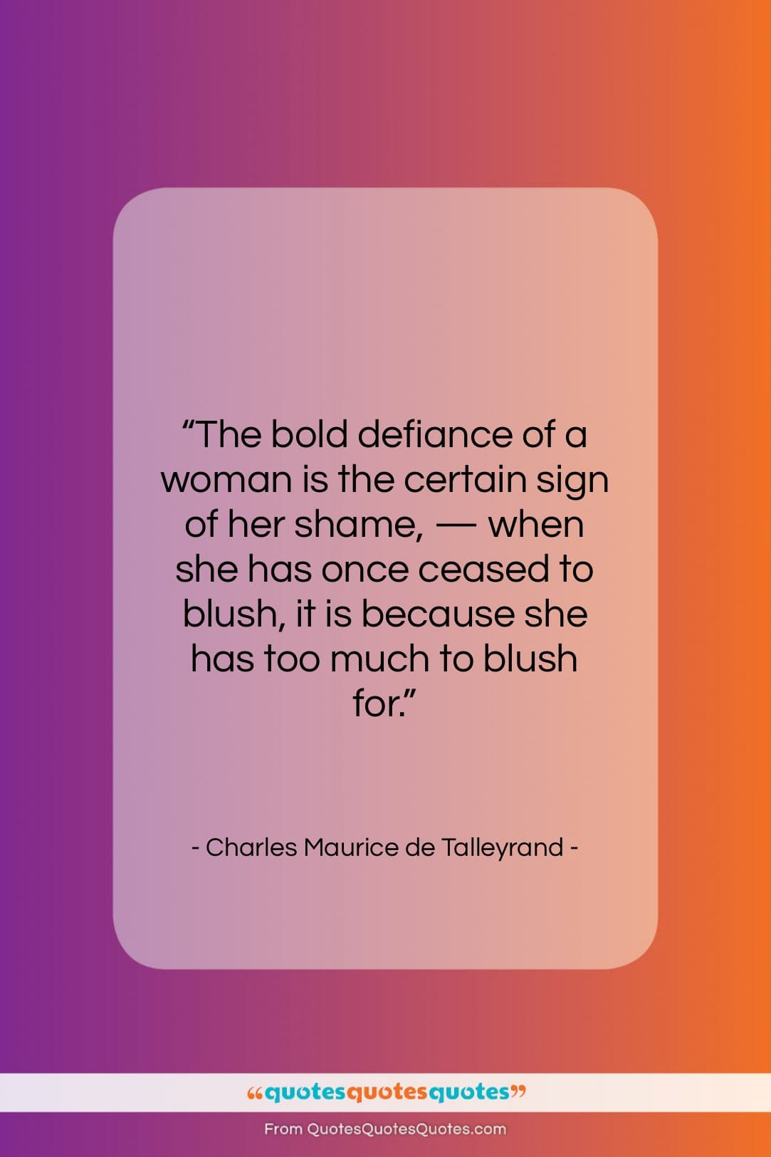 """Charles Maurice de Talleyrand quote: """"The bold defiance of a woman is…""""- at QuotesQuotesQuotes.com"""