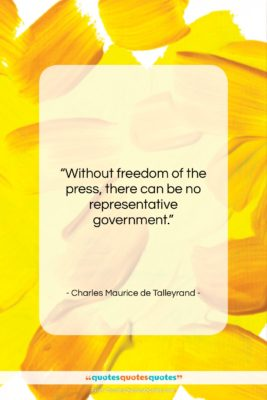"""Charles Maurice de Talleyrand quote: """"Without freedom of the press, there can…""""- at QuotesQuotesQuotes.com"""