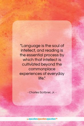 """Charles Scribner, Jr. quote: """"Language is the soul of intellect, and…""""- at QuotesQuotesQuotes.com"""