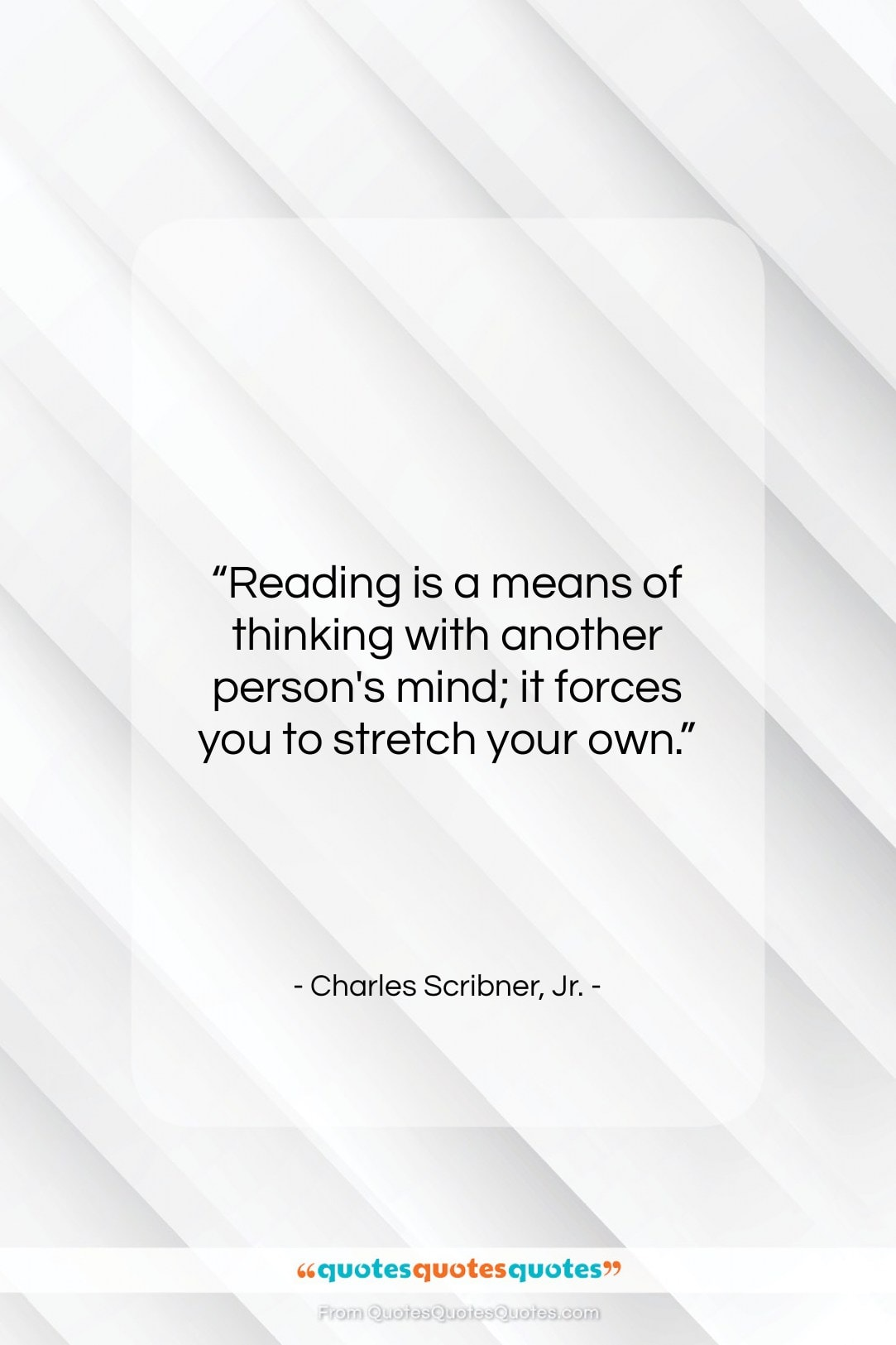 """Charles Scribner, Jr. quote: """"Reading is a means of thinking with…""""- at QuotesQuotesQuotes.com"""