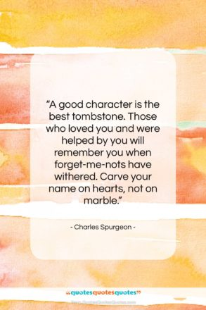 """Charles Spurgeon quote: """"A good character is the best tombstone….""""- at QuotesQuotesQuotes.com"""