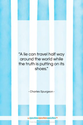 """Charles Spurgeon quote: """"A lie can travel half way around…""""- at QuotesQuotesQuotes.com"""