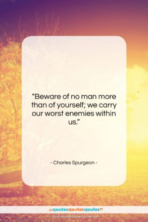 """Charles Spurgeon quote: """"Beware of no man more than of…""""- at QuotesQuotesQuotes.com"""