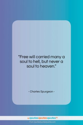 """Charles Spurgeon quote: """"Free will carried many a soul to…""""- at QuotesQuotesQuotes.com"""