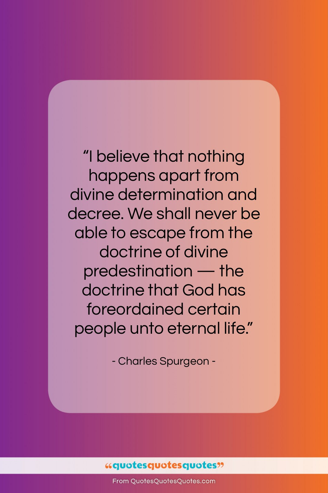 """Charles Spurgeon quote: """"I believe that nothing happens apart from…""""- at QuotesQuotesQuotes.com"""
