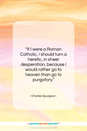 "Charles Spurgeon quote: ""If I were a Roman Catholic, I…""- at QuotesQuotesQuotes.com"