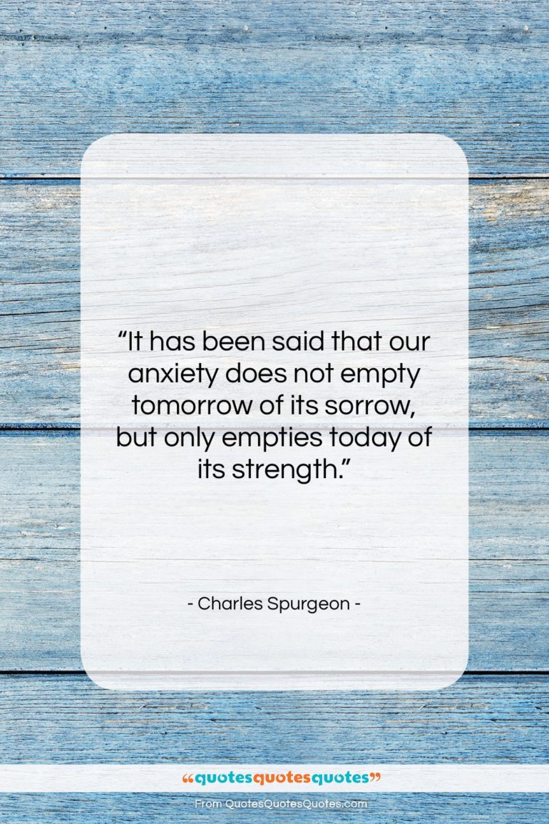 """Charles Spurgeon quote: """"It has been said that our anxiety…""""- at QuotesQuotesQuotes.com"""