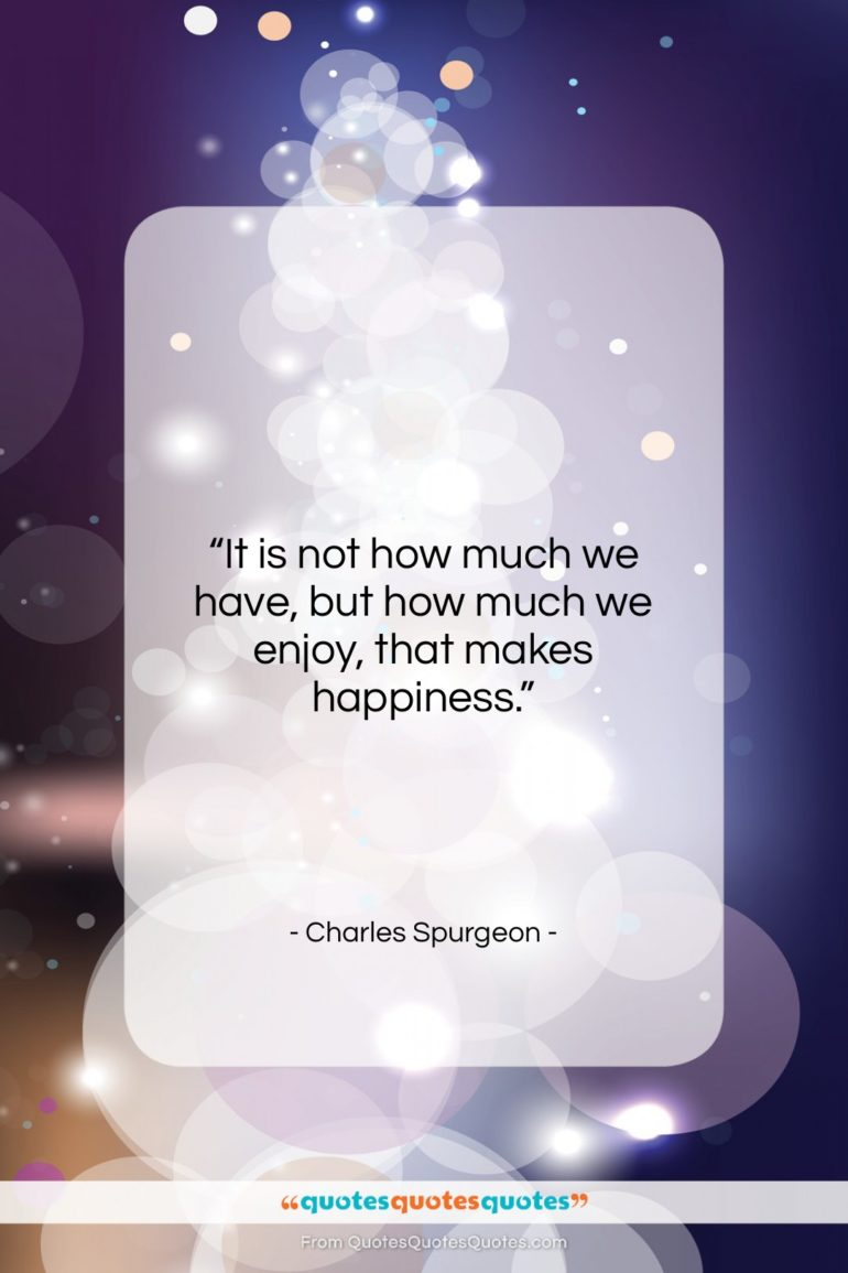 "Charles Spurgeon quote: ""It is not how much we have,…""- at QuotesQuotesQuotes.com"