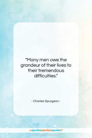"Charles Spurgeon quote: ""Many men owe the grandeur of their…""- at QuotesQuotesQuotes.com"