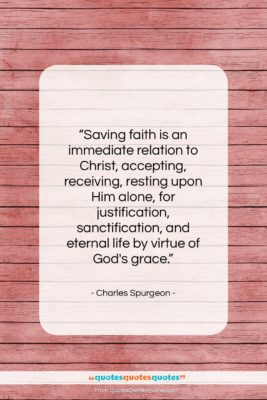 "Charles Spurgeon quote: ""Saving faith is an immediate relation to…""- at QuotesQuotesQuotes.com"