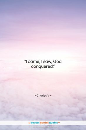 "Charles V quote: ""I came, I saw, God conquered….""- at QuotesQuotesQuotes.com"