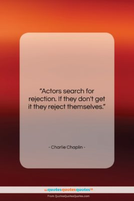 "Charlie Chaplin quote: ""Actors search for rejection. If they don't…""- at QuotesQuotesQuotes.com"