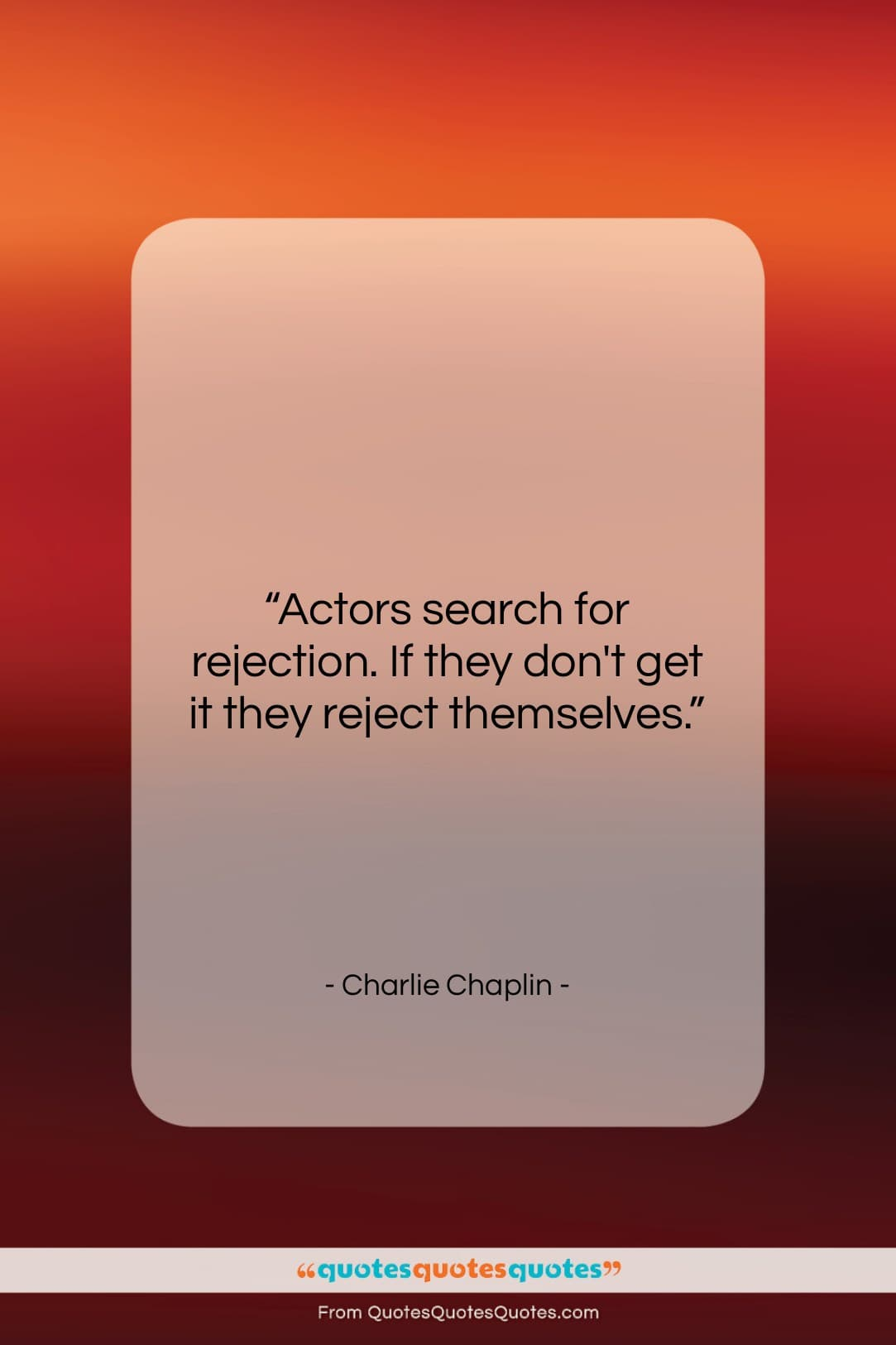 """Charlie Chaplin quote: """"Actors search for rejection. If they don't…""""- at QuotesQuotesQuotes.com"""