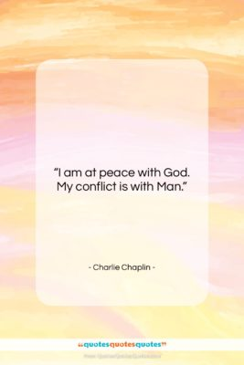 """Charlie Chaplin quote: """"I am at peace with God. My…""""- at QuotesQuotesQuotes.com"""