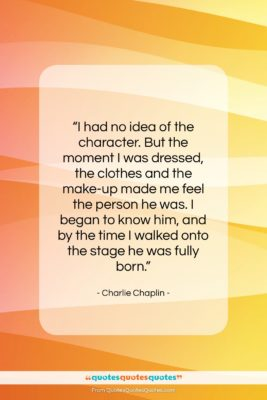 """Charlie Chaplin quote: """"I had no idea of the character….""""- at QuotesQuotesQuotes.com"""