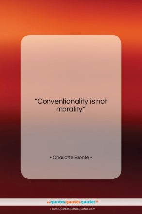 """Charlotte Bronte quote: """"Conventionality is not morality….""""- at QuotesQuotesQuotes.com"""