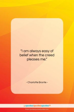 """Charlotte Bronte quote: """"I am always easy of belief when…""""- at QuotesQuotesQuotes.com"""