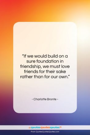 """Charlotte Bronte quote: """"If we would build on a sure…""""- at QuotesQuotesQuotes.com"""