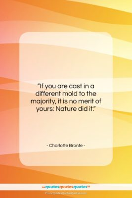 """Charlotte Bronte quote: """"If you are cast in a different…""""- at QuotesQuotesQuotes.com"""