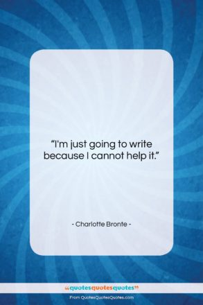 """Charlotte Bronte quote: """"I'm just going to write because I…""""- at QuotesQuotesQuotes.com"""