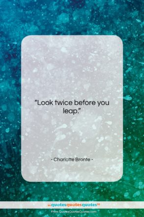 """Charlotte Bronte quote: """"Look twice before you leap….""""- at QuotesQuotesQuotes.com"""