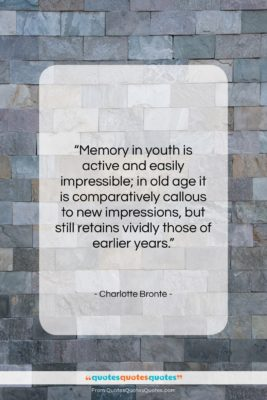 """Charlotte Bronte quote: """"Memory in youth is active and easily…""""- at QuotesQuotesQuotes.com"""