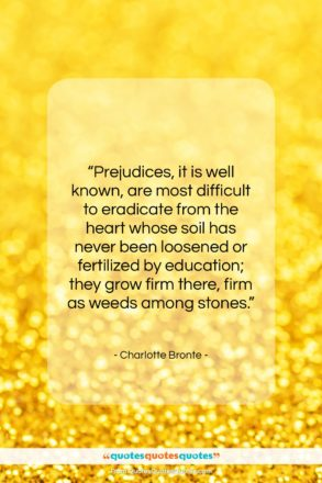 """Charlotte Bronte quote: """"Prejudices, it is well known, are most…""""- at QuotesQuotesQuotes.com"""