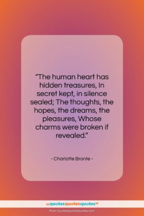 """Charlotte Bronte quote: """"The human heart has hidden treasures, In…""""- at QuotesQuotesQuotes.com"""