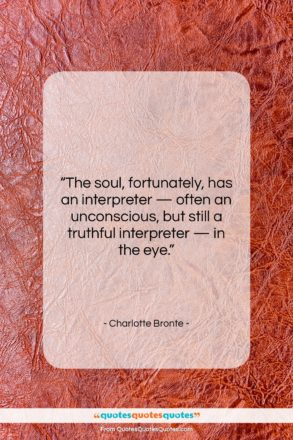"""Charlotte Bronte quote: """"The soul, fortunately, has an interpreter —…""""- at QuotesQuotesQuotes.com"""